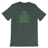 """Kiss Me I'm Oregon Born Irish!"" - Short-Sleeve Unisex Tee - Oregon Born"