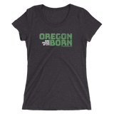 Oregon Born (And Proud Of It!) - Ladies' Short Sleeve Tee - Oregon Born