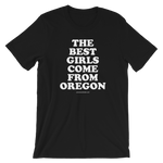 """The Best Girls Come From Oregon"" - Short-Sleeve Unisex T-Shirt - Oregon Born"