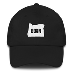 "Oregon Born - ""Born"" - Dad Hat - Oregon Born"
