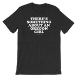 "There's Something About An Oregon Girl"" - Short-Sleeve Unisex T-Shirt - Oregon Born"