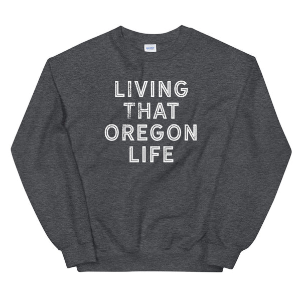 LIVING THAT OREGON LIFE - Unisex Sweatshirt