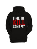 """Time to Kill Some Fat"" Printed Full Sleeve Hoodies (Color options Available)"