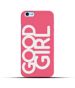 """Good Girl"" Printed Matt Finish Mobile Case for Iphone 6"