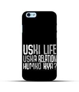 """Uski Life Uska Relation Humko Kya"" Printed Matt Finish Mobile Case for Iphone 6"
