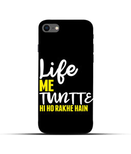 """Life Me Tantte Hi Ho Rakhe Hain"" Printed Matt Finish Mobile Case for Iphone 7"