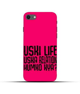 """Uski Life Uska Relation Humko Kya"" Printed Matt Finish Mobile Case for Iphone 7"
