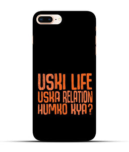 """Uski Life Uska Relation Humko Kya"" Printed Matt Finish Mobile Case for Iphone 8 Plus"