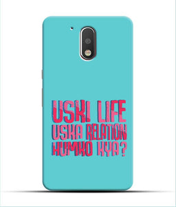"""Uski Life Uska Relation Humko Kya"" Printed Matt Finish Mobile Case for Moto G4 Plus"