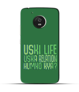 """Uski Life Uska Relation Humko Kya"" Printed Matt Finish Mobile Case for Moto G5"