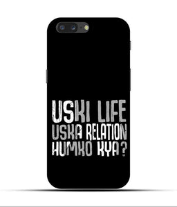 """Uski Life Uska Relation Humko Kya"" Printed Matt Finish Mobile Case for One Plus Five"