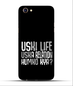 """Uski Life Uska Relation Humko Kya"" Printed Matt Finish Mobile Case for Oppo F5"