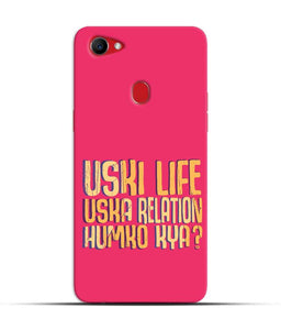"""Uski Life Uska Relation Humko Kya?"" Printed Matt Finish Mobile Case for Oppo F7"
