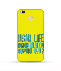 """Uski Life Uska Relation Humko Kya"" Printed Matt Finish Mobile Case for Redmi 4"