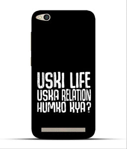 """Uski Life Uska Relation Humko Kya?"" Printed Matt Finish Mobile Case for Redmi 5A"