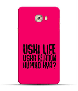 """Uski Life Uska Relation Humko Kya?"" Printed Matt Finish Mobile Case for Samsung C7 Pro"