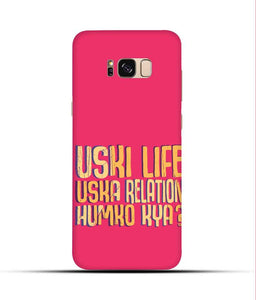 """Uski Life Uska Relation Humko Kya?"" Printed Matt Finish Mobile Case for Samsung S8"
