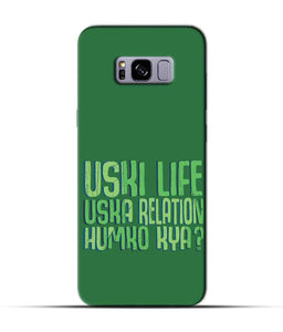 """Uski Life Uska Relation Humko Kya?"" Printed Matt Finish Mobile Case for Samsung S8 Plus"