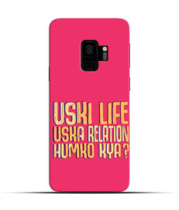 """Uski Life Uska Relation Humko Kya?"" Printed Matt Finish Mobile Case for Samsung S9"
