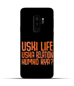 """Uski Life Uska Relation Humko Kya?"" Printed Matt Finish Mobile Case for Samsung S9 Plus"