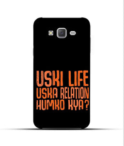 """Uski Life Uska Relation Humko Kya?"" Printed Matt Finish Mobile Case for Samsung J5 2015"