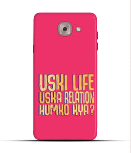 """Uski Life Uska Relation Humko Kya?"" Printed Matt Finish Mobile Case for Samsung J7 Max"