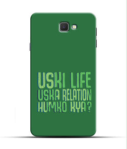 """Uski Life Uska Relation Humko Kya?"" Printed Matt Finish Mobile Case for Samsung J7 Prime"