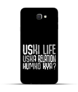 """Uski Life Uska Relation Humko Kya?"" Printed Matt Finish Mobile Case for Samsung On Nxt"