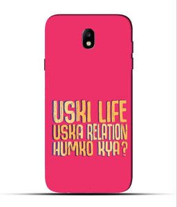 """Uski Life Uska Relation Humko Kya?"" Printed Matt Finish Mobile Case for Samsung J7 Pro"