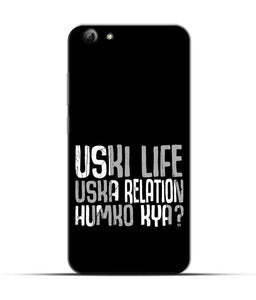 """Uski Life Uska Relation Humko Kya?"" Printed Matt Finish Mobile Case for Vivo Y69"