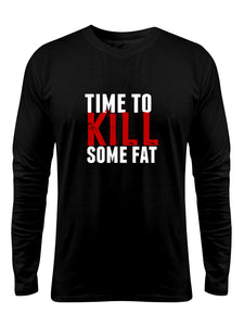 """Time To Kill Some Fat "" Printed Pure Cotton Full Sleeve t-shirt (Color options Available)"