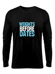 """Weights before Dates "" Printed Pure Cotton Full Sleeve t-shirt (Color options Available)"