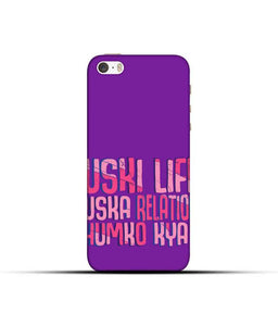 """Uski Life Uska Relation Humko Kya"" Printed Matt Finish Mobile Case for Iphone SE"