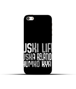 """Uski Life Uska Relation Humko Kya"" Printed Matt Finish Mobile Case for Iphone 5S"