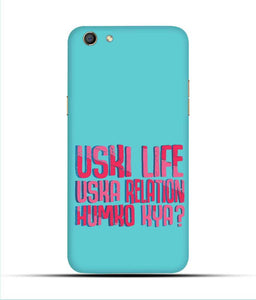 """Uski Life Uska Relation Humko Kya"" Printed Matt Finish Mobile Case for Oppo F3"