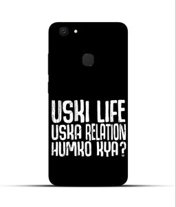 """Uski Life Uska Relation Humko Kya?"" Printed Matt Finish Mobile Case for Vivo V7 Plus"