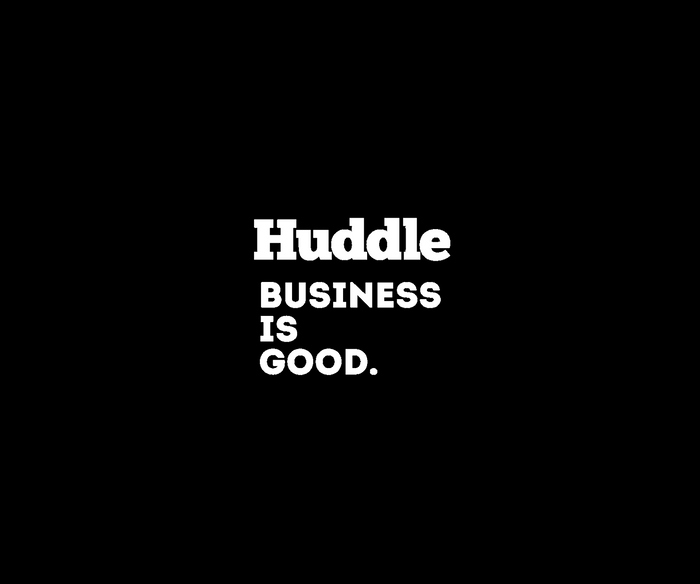 Huddle business is good