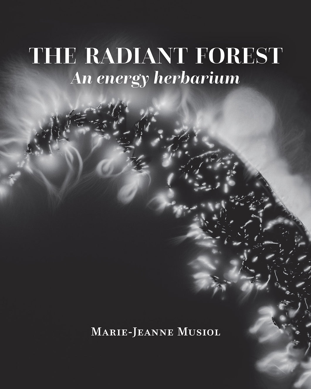 The Radiant Forest: An energy herbarium (French book and English companion)
