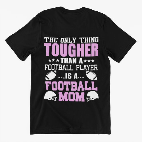 Nothing Tougher than a Football Mom T-Shirt (MADE IN THE USA)