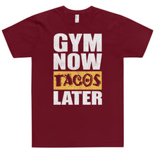 Load image into Gallery viewer, GYM NOW TACOS LATER T-Shirt (MADE IN THE USA)