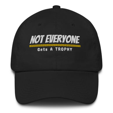 Not Everyone Gets A trophy (Made in the USA)