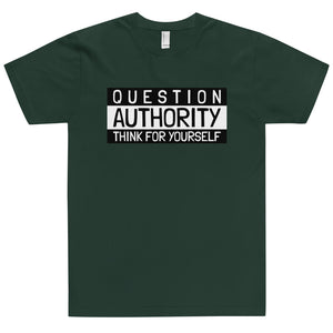 QUESTION AUTHORITY THINK FOR YOURSELF  B +W T-Shirt (Made in the USA)