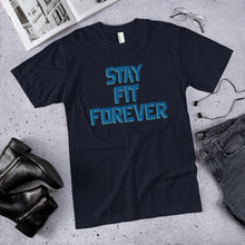Load image into Gallery viewer, STAY FIT FOREVER T-Shirt MADE IN THE USA