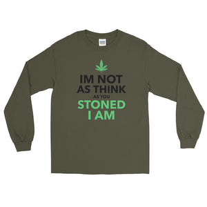 IM NOT AS THINK AS YOU STONED I AM Long Sleeve Shirt