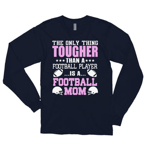 NOTHING TOUGHER THAN A FOOTBALL MOM Long sleeve t-shirt (MADE IN THE USA)