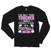 Load image into Gallery viewer, NOTHING TOUGHER THAN A FOOTBALL MOM Long sleeve t-shirt (MADE IN THE USA)