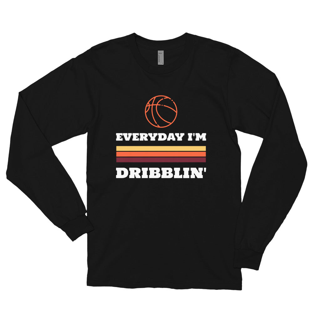 Everyday I'm Dribblin Long sleeve t-shirt (Made in the USA)
