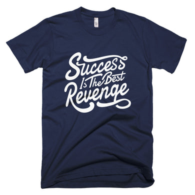 Success is the Best Revenge T-Shirt MADE IN THE USA