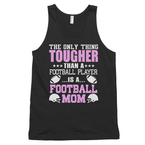 NOTHING TOUGHER THAN A FOOTBALL MOM Classic tank top (MADE IN THE USA)