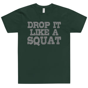 DROP IT LIKE A SQUAT T-Shirt (MADE IN THE USA)